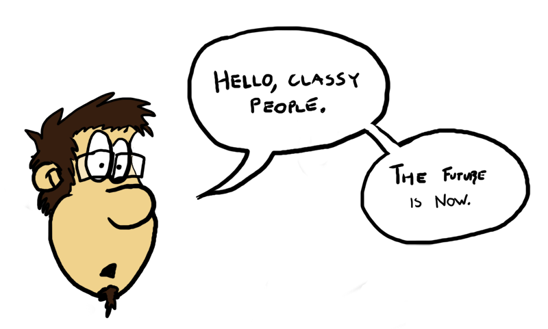 """Cartoon Spencer says: """"Hello, classy people. The future is now."""""""