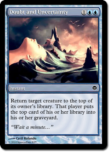 """A mockup of a Magic card called """"Doubt and Uncertainty"""". It is an instant that costs 1UU and reads, """"Return target creature to the top of its owner's library. That player puts the top card of his or her library into his or her graveyard."""""""