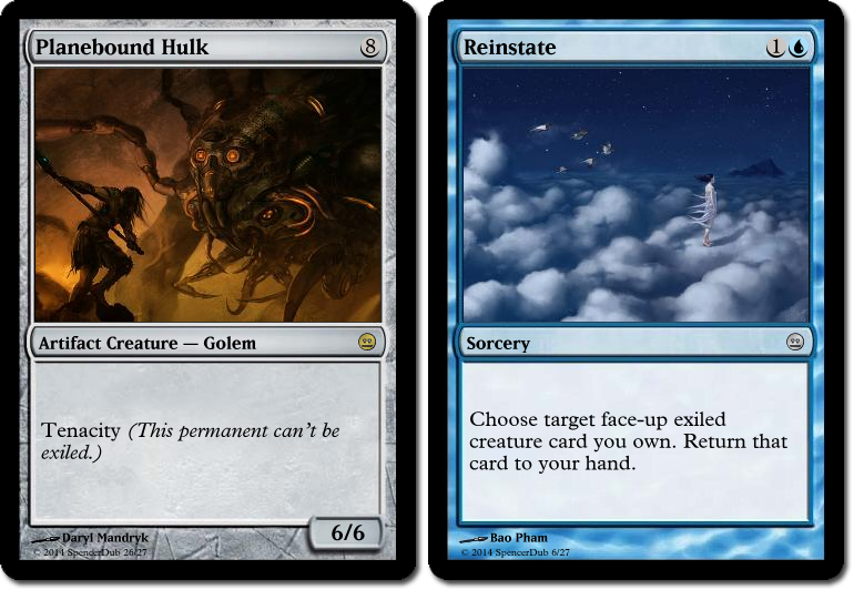 """Two mockups of Magic cards: """"Planebound Hulk,"""" which has the fictional ability """"Tenacity (This permanent can't be exiled)"""", and """"Reinstate,"""" a sorcery that reads, """"Choose target face-up exiled card you own. Return that card to your hand."""""""