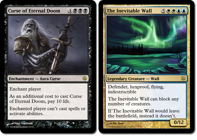 """Mockups of two Magic cards, """"Curse of Eternal Doom"""" and """"The Inevitable Wall"""". The curse is an Enchantment - Aura Curse that reads, """"Enchant player. As an additional cost to cast curse of Eternal Doom, pay 10 life. Enchanted player can't cast spells or activate abilities."""" The Wall is a Legendary Creature - Wall with 0 power and 12 toughness, and """"Defender, hexproof, flying, indestructible. The Inevitable Wall can block any number of creatures. If The Inevitiable Wall would leave the battlefield, instead it doesn't."""""""