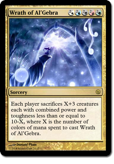 """A mockup of a Magic card called """"Wrath of Al'Gebra"""", a sorcery with a cost of {2/W}{2/U}{2/B}{2/R}{2/G} and the text, """"Each player sacrifices X+3 creatures each with combined power and toughness less than or equal to 10-X, where X is the number of colors of mana spent to cast Wrath of Al'Gebra."""""""